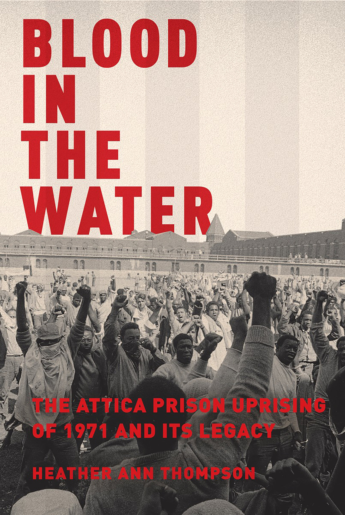 """""""Blood in the Water: The Attica Prison Uprising of 1971 and Its Legacy,"""" Heather Ann Thompson, Pantheon Books 2016"""