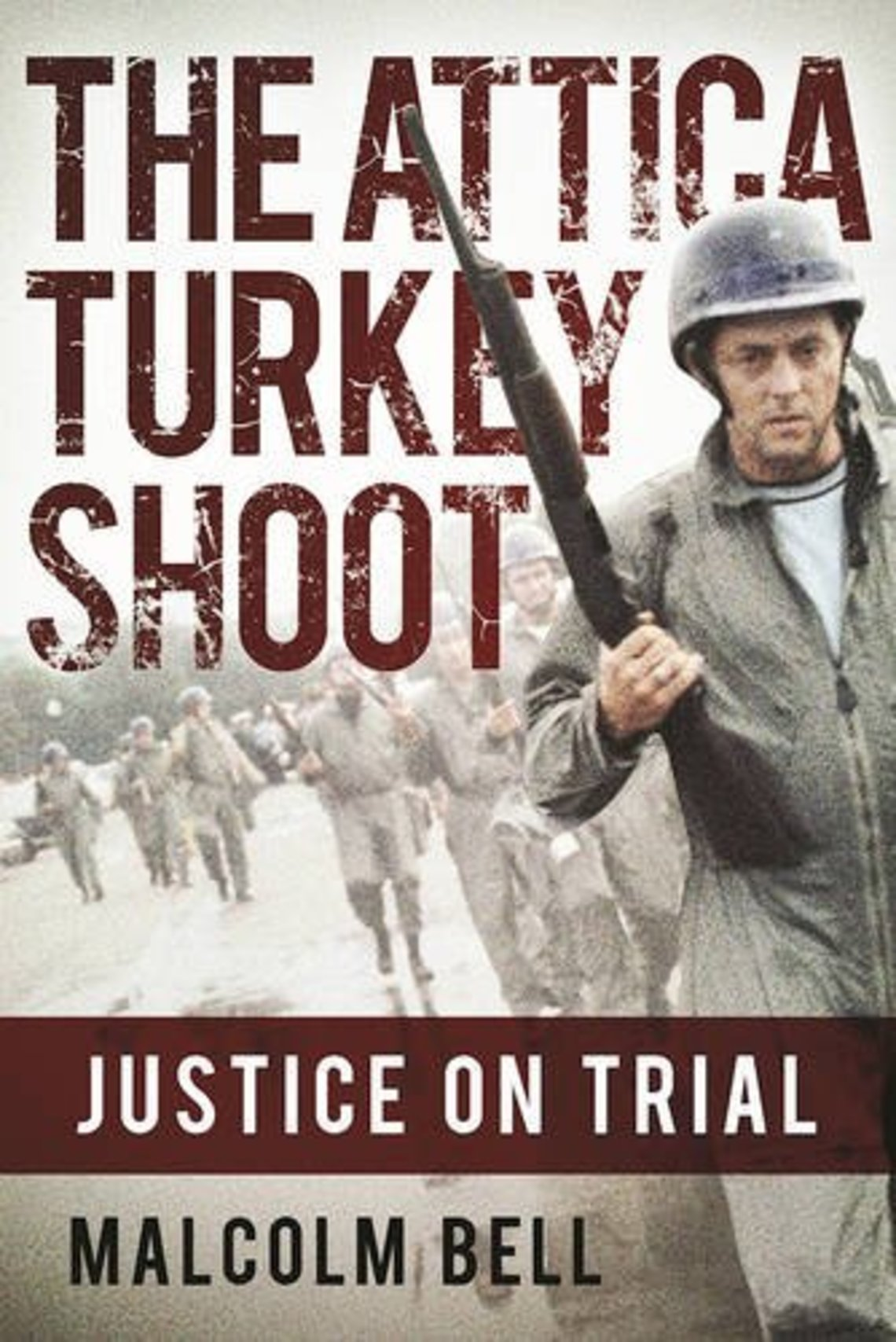 """""""The Turkey Shoot: Tracking the Attica Cover-up,"""" by Malcolm Bell, foreword by Tom Wicker, Grove Press 1985 (scheduled for re-release in March, 2017, with a new introduction and epilogue by the author as """"The Attica Turkey Shoot: Justice On Trial."""") (pictured)"""